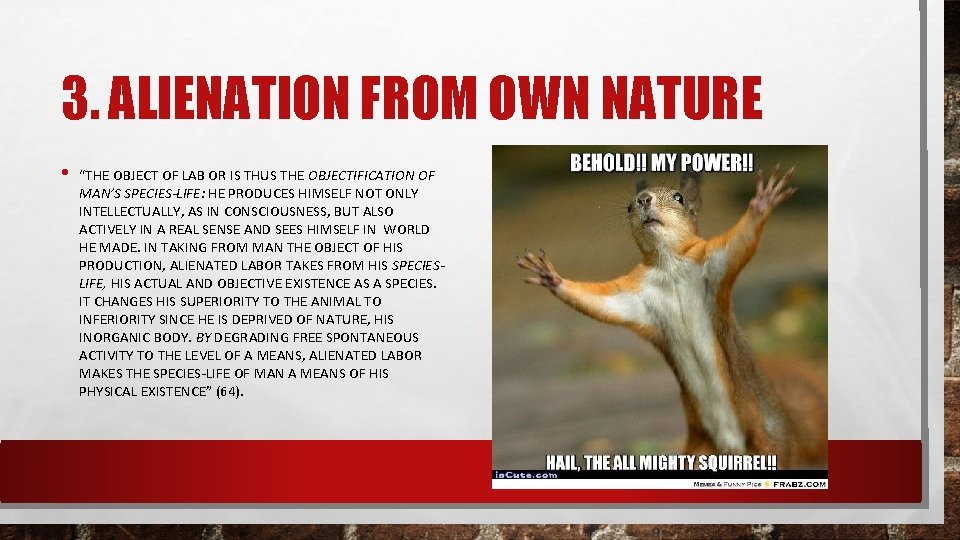 """3. ALIENATION FROM OWN NATURE • """"THE OBJECT OF LAB OR IS THUS THE"""