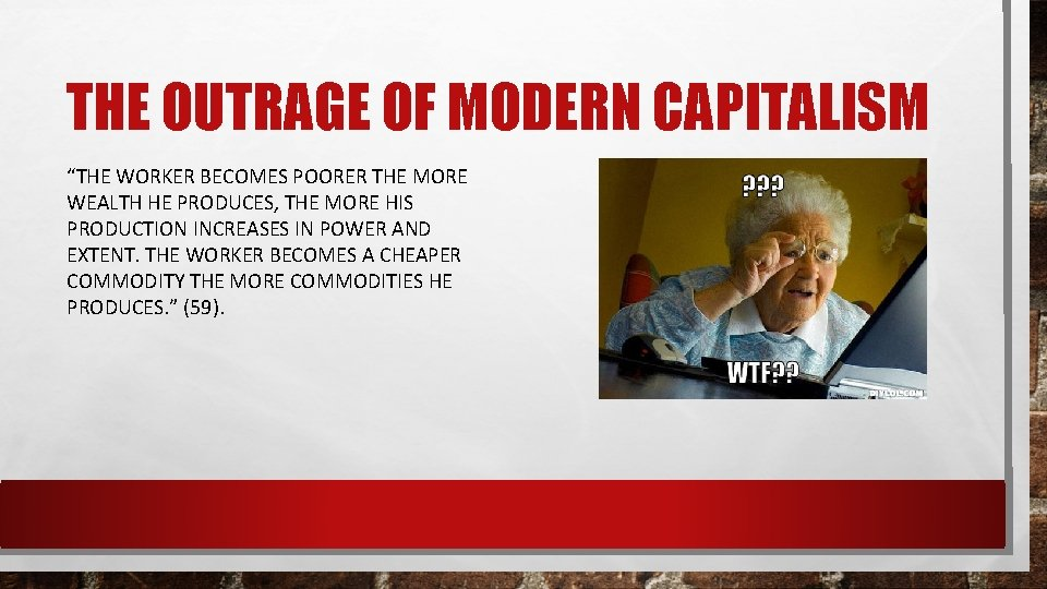 """THE OUTRAGE OF MODERN CAPITALISM """"THE WORKER BECOMES POORER THE MORE WEALTH HE PRODUCES,"""