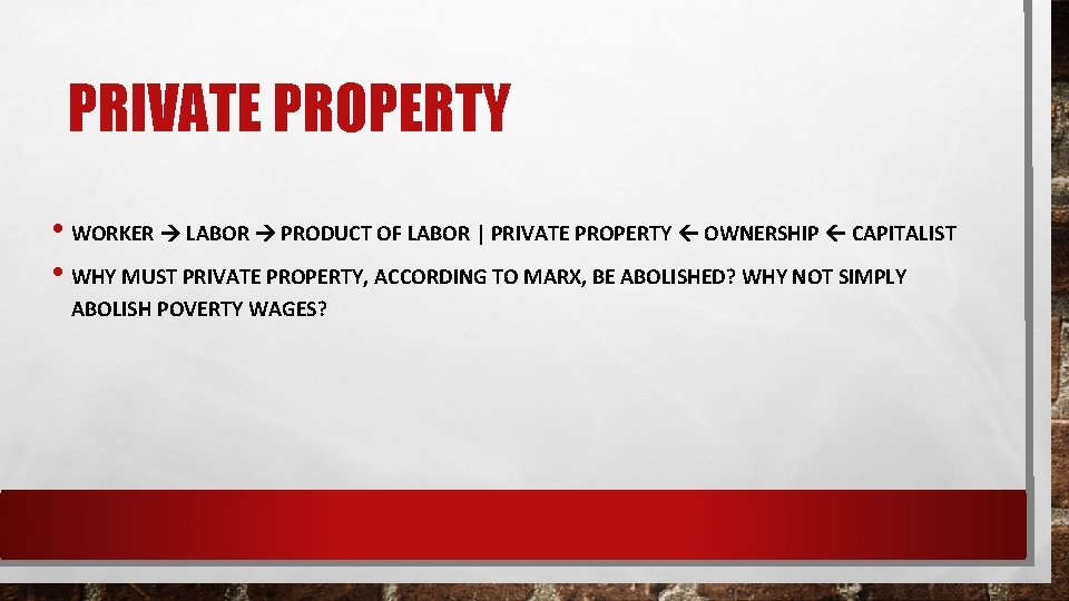PRIVATE PROPERTY • WORKER LABOR PRODUCT OF LABOR   PRIVATE PROPERTY OWNERSHIP CAPITALIST •