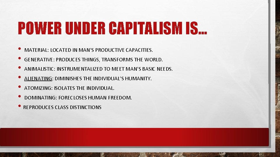 POWER UNDER CAPITALISM IS… • MATERIAL: LOCATED IN MAN'S PRODUCTIVE CAPACITIES. • GENERATIVE: PRODUCES