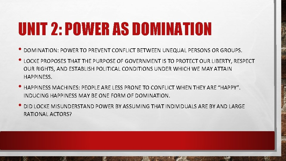 UNIT 2: POWER AS DOMINATION • DOMINATION: POWER TO PREVENT CONFLICT BETWEEN UNEQUAL PERSONS