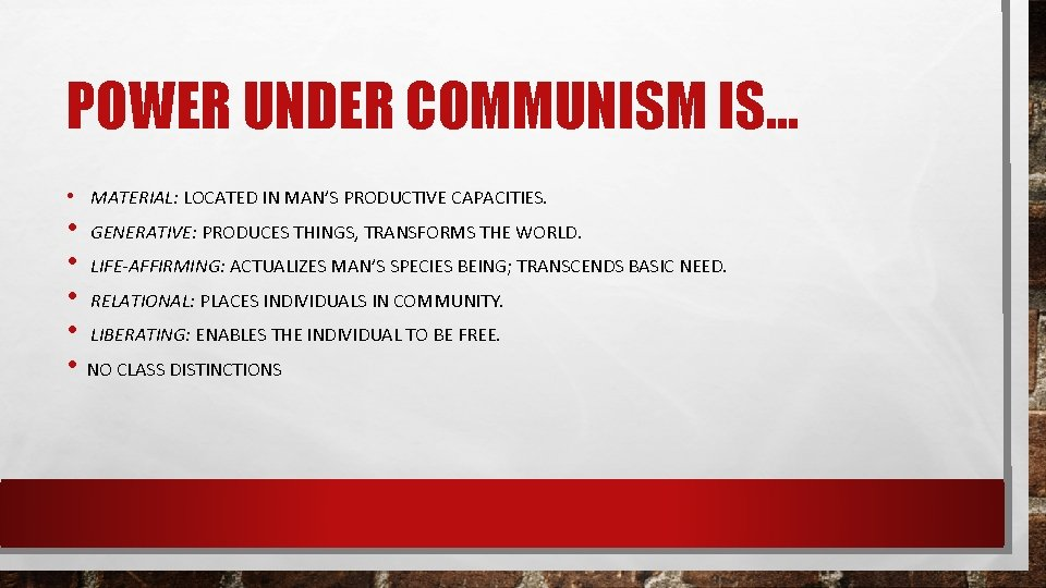 POWER UNDER COMMUNISM IS… • MATERIAL: LOCATED IN MAN'S PRODUCTIVE CAPACITIES. • GENERATIVE: PRODUCES
