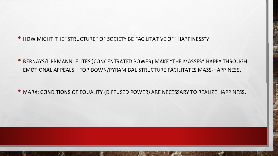 """• HOW MIGHT THE """"STRUCTURE"""" OF SOCIETY BE FACILITATIVE OF """"HAPPINESS""""? • BERNAYS/LIPPMANN:"""