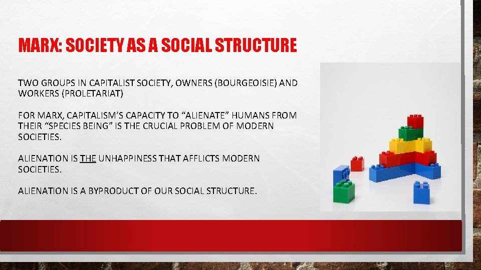 MARX: SOCIETY AS A SOCIAL STRUCTURE TWO GROUPS IN CAPITALIST SOCIETY, OWNERS (BOURGEOISIE) AND