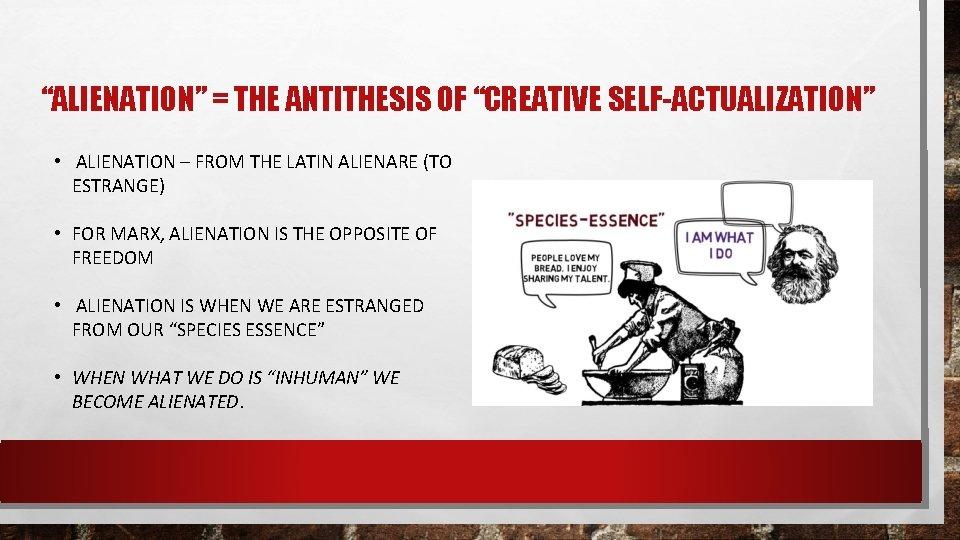 """ALIENATION"" = THE ANTITHESIS OF ""CREATIVE SELF-ACTUALIZATION"" • ALIENATION – FROM THE LATIN ALIENARE"