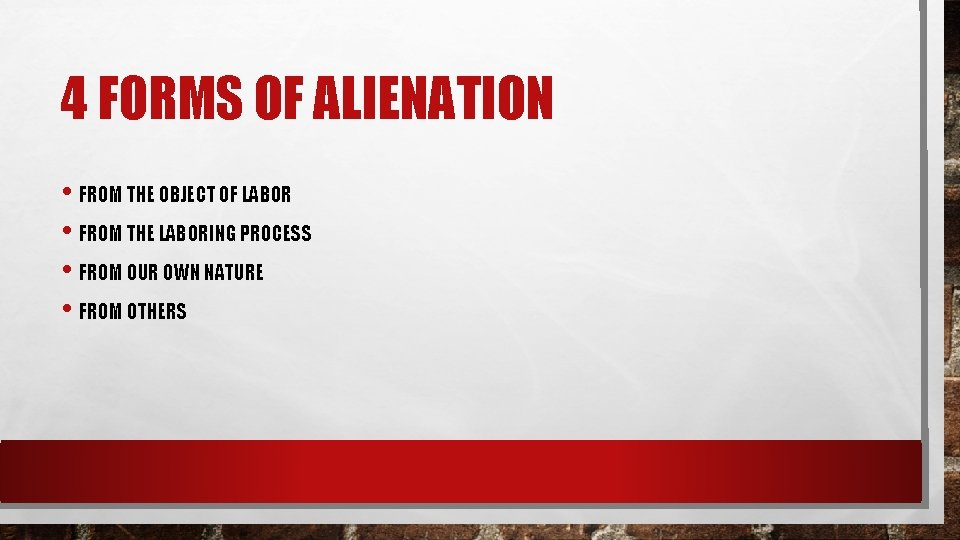 4 FORMS OF ALIENATION • FROM THE OBJECT OF LABOR • FROM THE LABORING