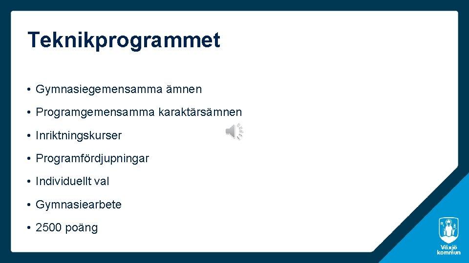 Teknikprogrammet • Gymnasiegemensamma ämnen • Programgemensamma karaktärsämnen • Inriktningskurser • Programfördjupningar • Individuellt val