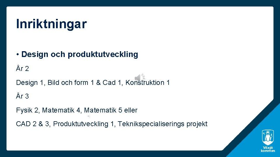 Inriktningar • Design och produktutveckling År 2 Design 1, Bild och form 1 &