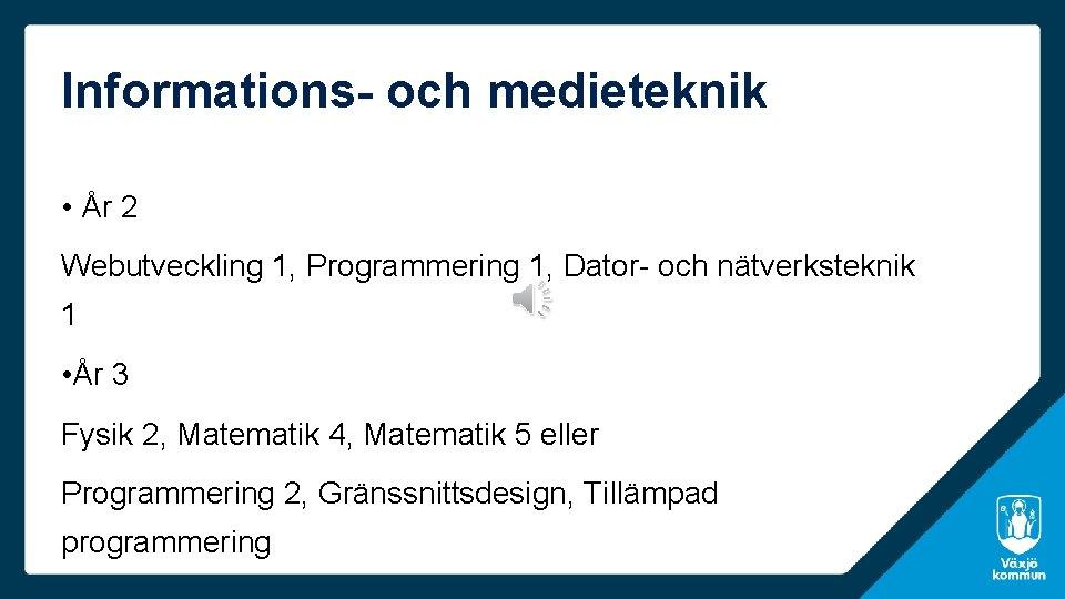 Informations- och medieteknik • År 2 Webutveckling 1, Programmering 1, Dator- och nätverksteknik 1