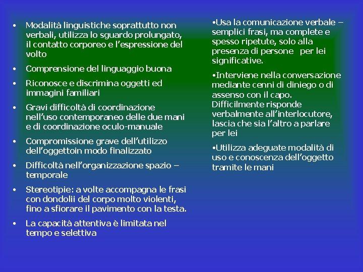 • Modalità linguistiche soprattutto non verbali, utilizza lo sguardo prolungato, il contatto corporeo