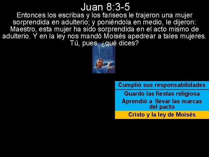 Juan 8: 3 -5 Entonces los escribas y los fariseos le trajeron una mujer