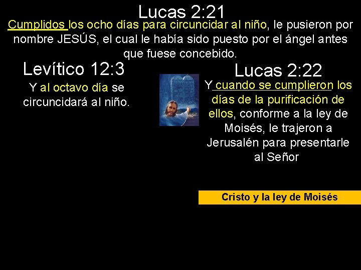 Lucas 2: 21 Cumplidos los ocho días para circuncidar al niño, le pusieron por