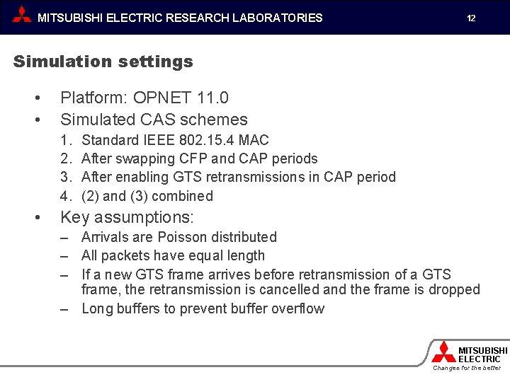 MITSUBISHI ELECTRIC RESEARCH LABORATORIES 12 Simulation settings • • Platform: OPNET 11. 0 Simulated