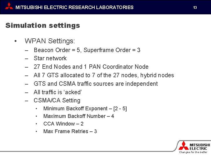MITSUBISHI ELECTRIC RESEARCH LABORATORIES 13 Simulation settings • WPAN Settings: – – – –