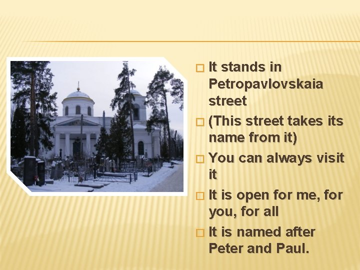 It stands in Petropavlovskaia street � (This street takes its name from it) �