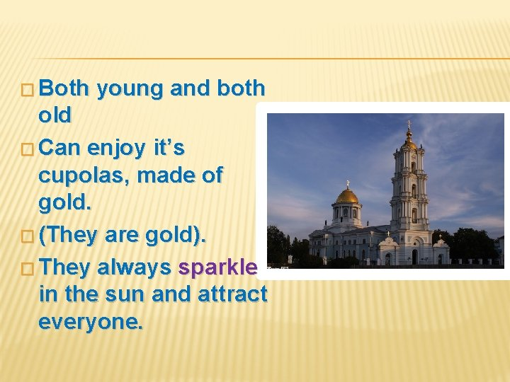 � Both young and both old � Can enjoy it's cupolas, made of gold.