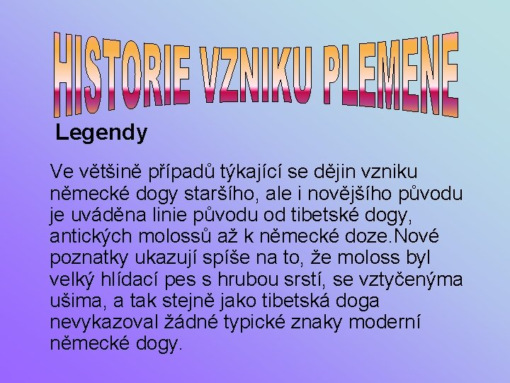 Legendy Ve většině případů týkající se dějin vzniku německé dogy staršího, ale i novějšího