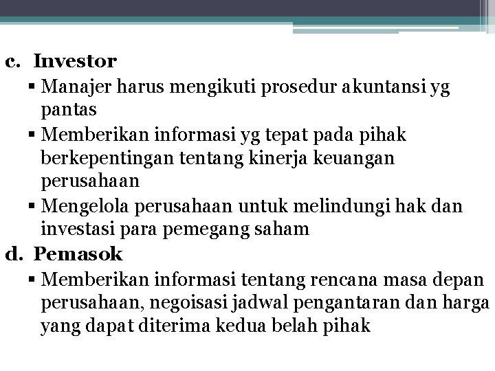 c. Investor § Manajer harus mengikuti prosedur akuntansi yg pantas § Memberikan informasi yg