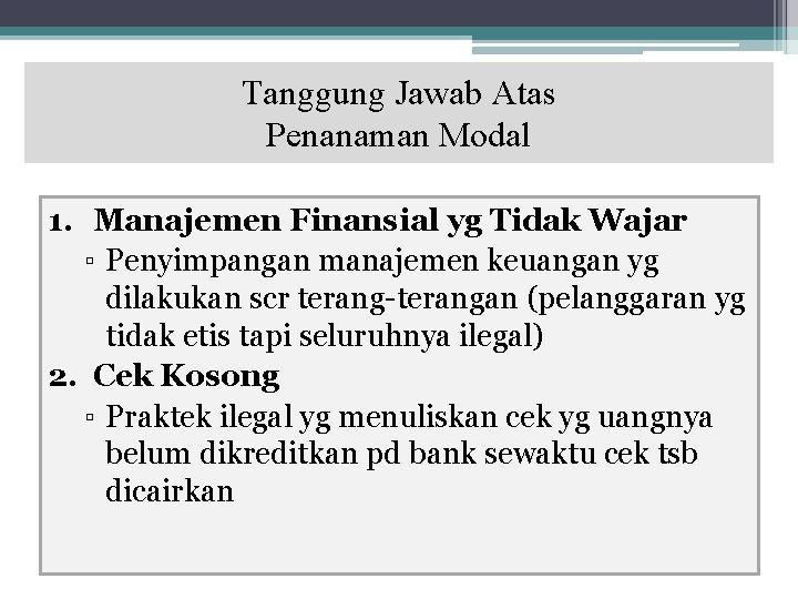 Tanggung Jawab Atas Penanaman Modal 1. Manajemen Finansial yg Tidak Wajar ▫ Penyimpangan manajemen