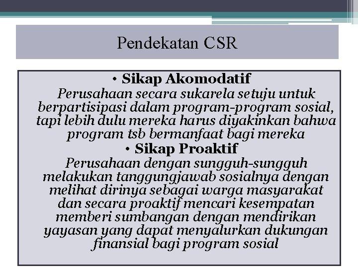 Pendekatan CSR • Sikap Akomodatif Perusahaan secara sukarela setuju untuk berpartisipasi dalam program-program sosial,
