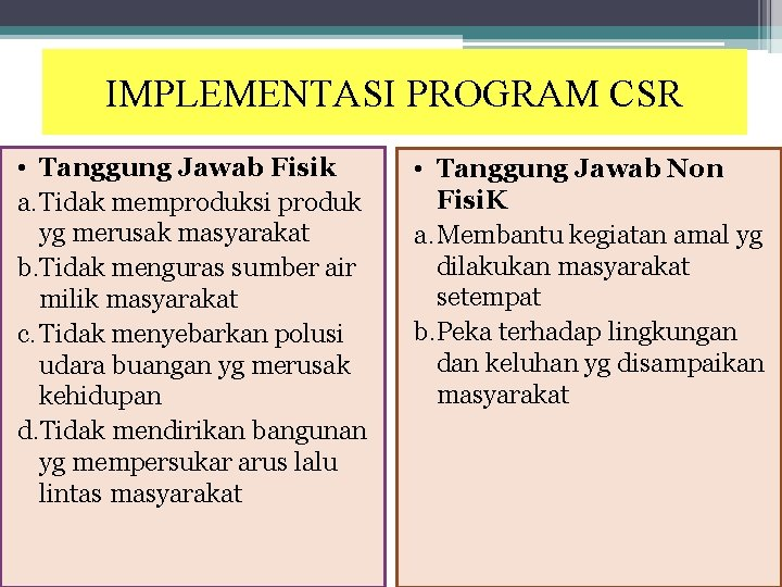 IMPLEMENTASI PROGRAM CSR • Tanggung Jawab Fisik a. Tidak memproduksi produk yg merusak masyarakat