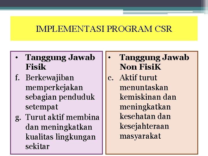 IMPLEMENTASI PROGRAM CSR • Tanggung Jawab • Fisik f. Berkewajiban c. memperkejakan sebagian penduduk