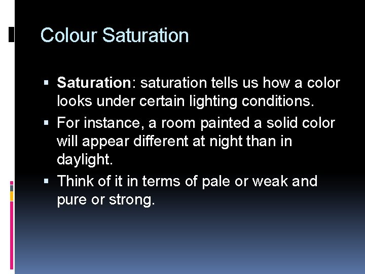 Colour Saturation: saturation tells us how a color looks under certain lighting conditions. For