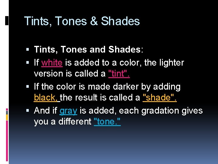 Tints, Tones & Shades Tints, Tones and Shades: If white is added to a