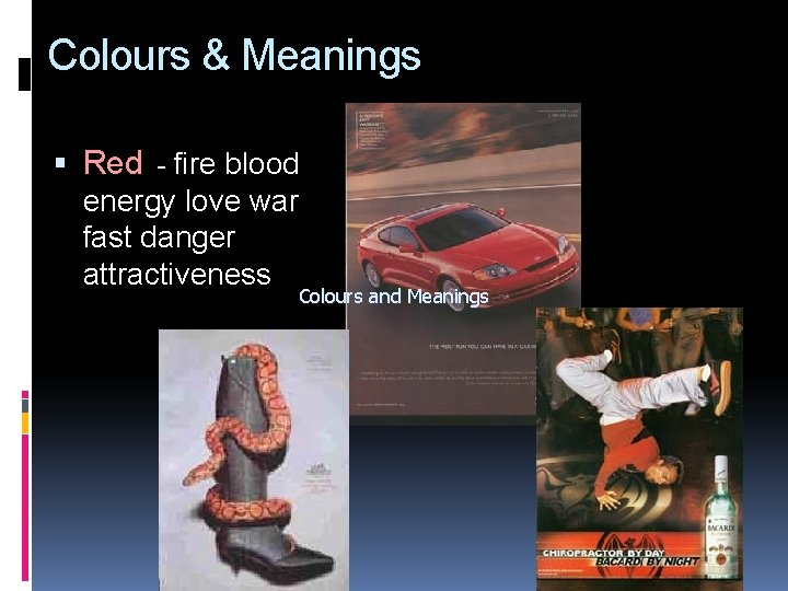Colours & Meanings Red - fire blood energy love war fast danger attractiveness Colours