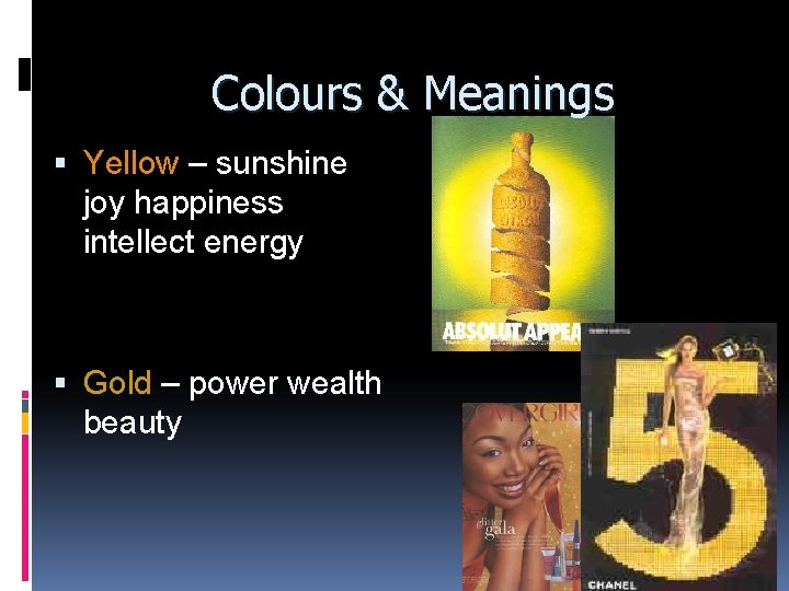 Colours & Meanings Yellow – sunshine joy happiness intellect energy Gold – power wealth