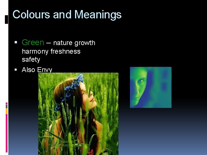 Colours and Meanings Green – nature growth harmony freshness safety Also Envy
