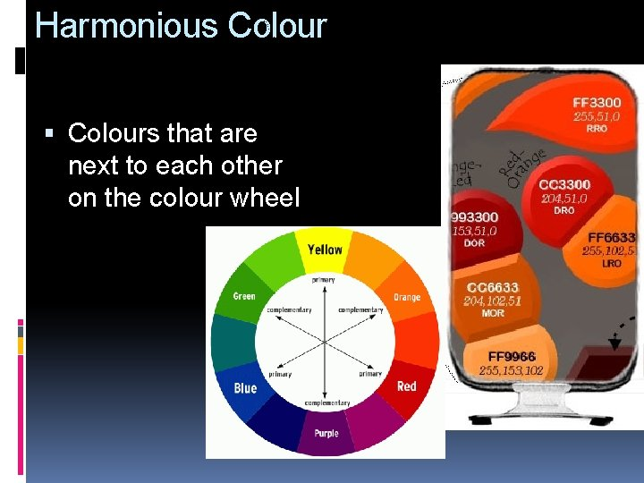 Harmonious Colours that are next to each other on the colour wheel