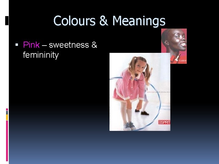 Colours & Meanings Pink – sweetness & femininity