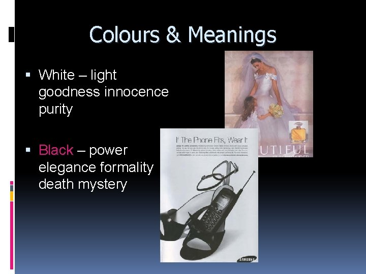 Colours & Meanings White – light goodness innocence purity Black – power elegance formality