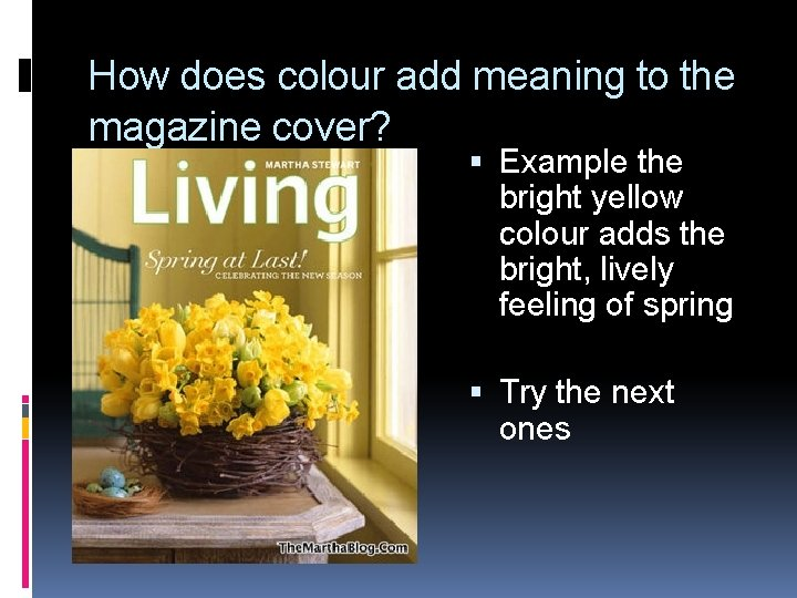 How does colour add meaning to the magazine cover? Example the bright yellow colour