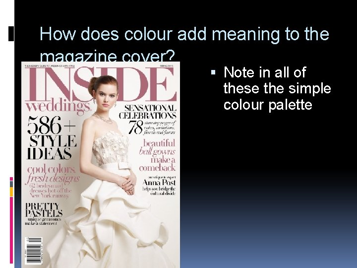 How does colour add meaning to the magazine cover? Note in all of these