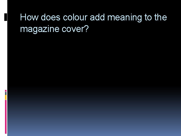 How does colour add meaning to the magazine cover?