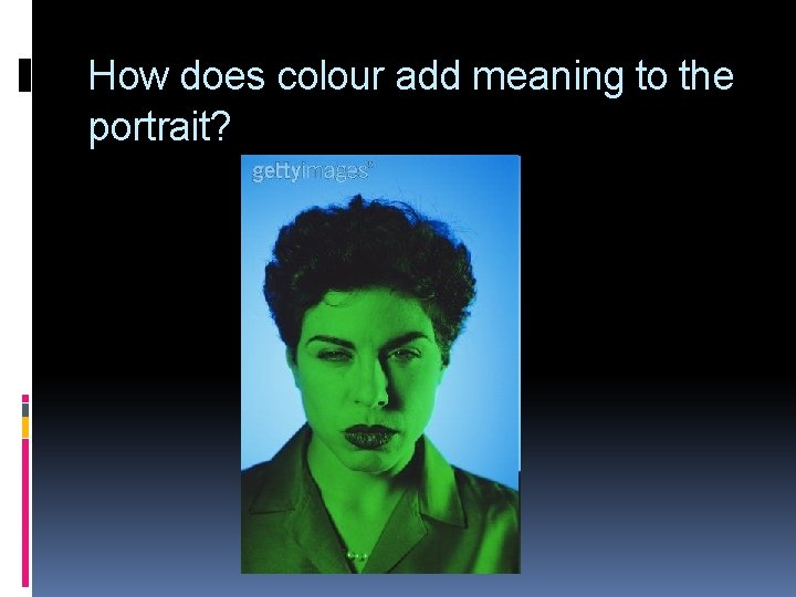 How does colour add meaning to the portrait?