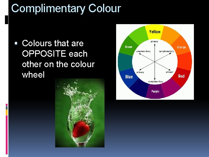 Complimentary Colours that are OPPOSITE each other on the colour wheel