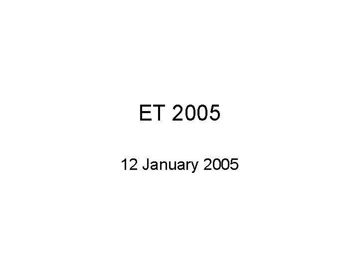 ET 2005 12 January 2005
