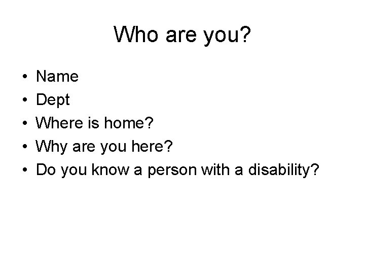 Who are you? • • • Name Dept Where is home? Why are you