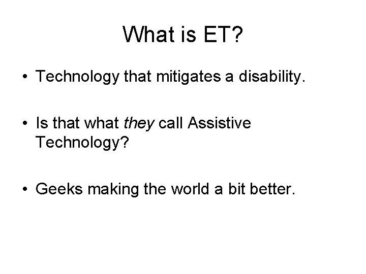 What is ET? • Technology that mitigates a disability. • Is that what they