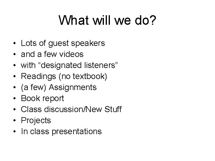 What will we do? • • • Lots of guest speakers and a few