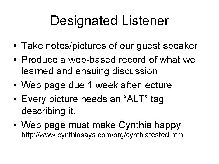 Designated Listener • Take notes/pictures of our guest speaker • Produce a web-based record