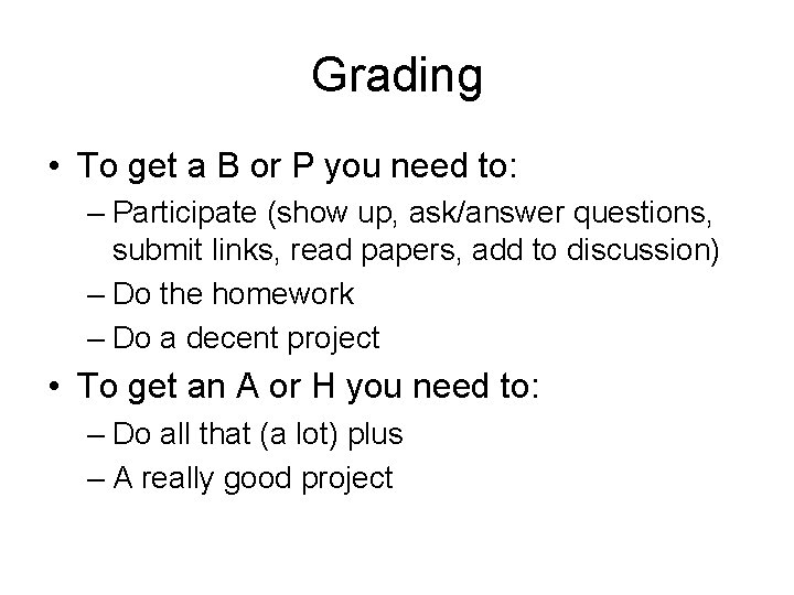 Grading • To get a B or P you need to: – Participate (show