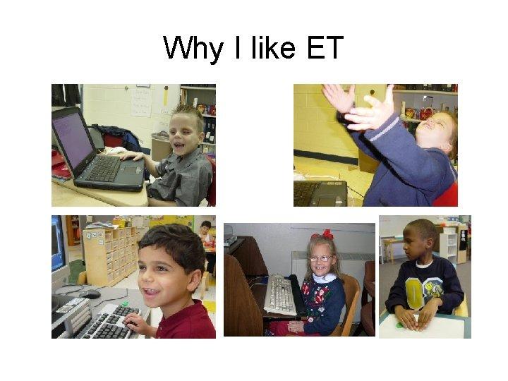 Why I like ET