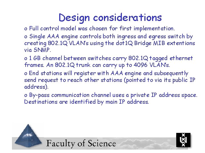 Design considerations o Full control model was chosen for first implementation. o Single AAA
