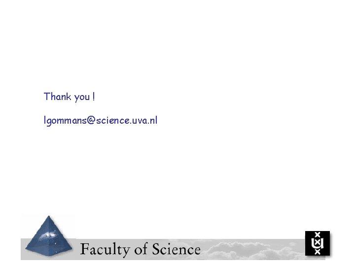 Thank you ! lgommans@science. uva. nl