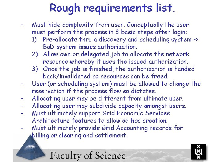 Rough requirements list. - - Must hide complexity from user. Conceptually the user must