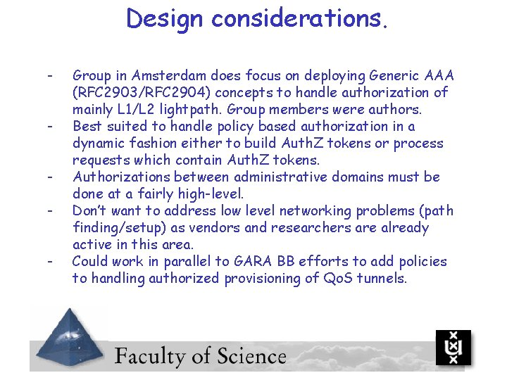 Design considerations. - Group in Amsterdam does focus on deploying Generic AAA (RFC 2903/RFC
